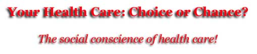 Your Health Care: Choice or Chance
